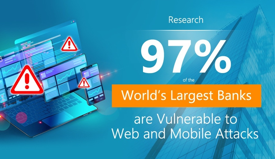 97% of the World's Largest Banks are Vulnerable to Web and Mobile Attacks