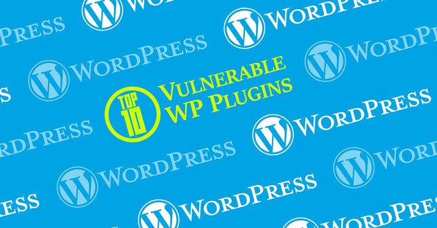 Top 10 Most Vulnerable WordPress Plugins