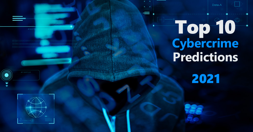 Top 10 Cybercrime and Cybersecurity Trends for 2021