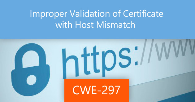 Improper Validation of Certificate with Host Mismatch [CWE-297]