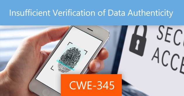Insufficient Verification of Data Authenticity [CWE-345]